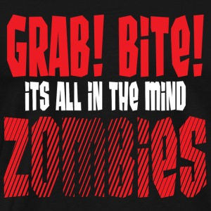 Grab! Bite! it's all in the mind. Zombies - Men's Premium T-Shirt