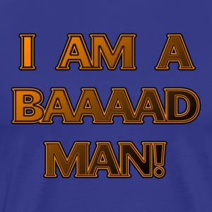 I'm a Baaaad Man! - Men's Premium T-Shirt