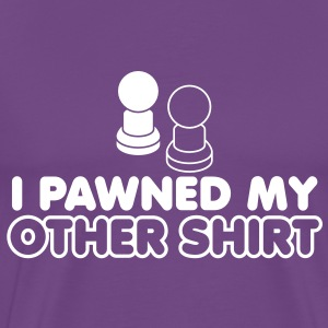 I PAWNED my other shirt wordplay with two chess pieces T-Shirts - Men's Premium T-Shirt