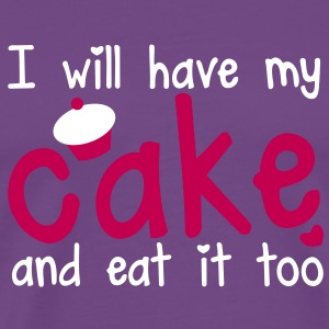 I WILL HAVE MY CAKE and eat it too! with a cute cupcake T-Shirts - Men's Premium T-Shirt