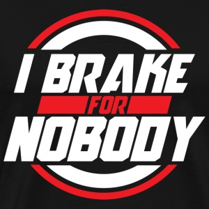 I Brake For Nobody - Men's Premium T-Shirt