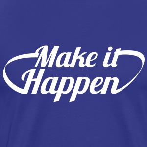 MAKE IT HAPPEN motivational shirt design T-Shirts - Men's Premium T-Shirt