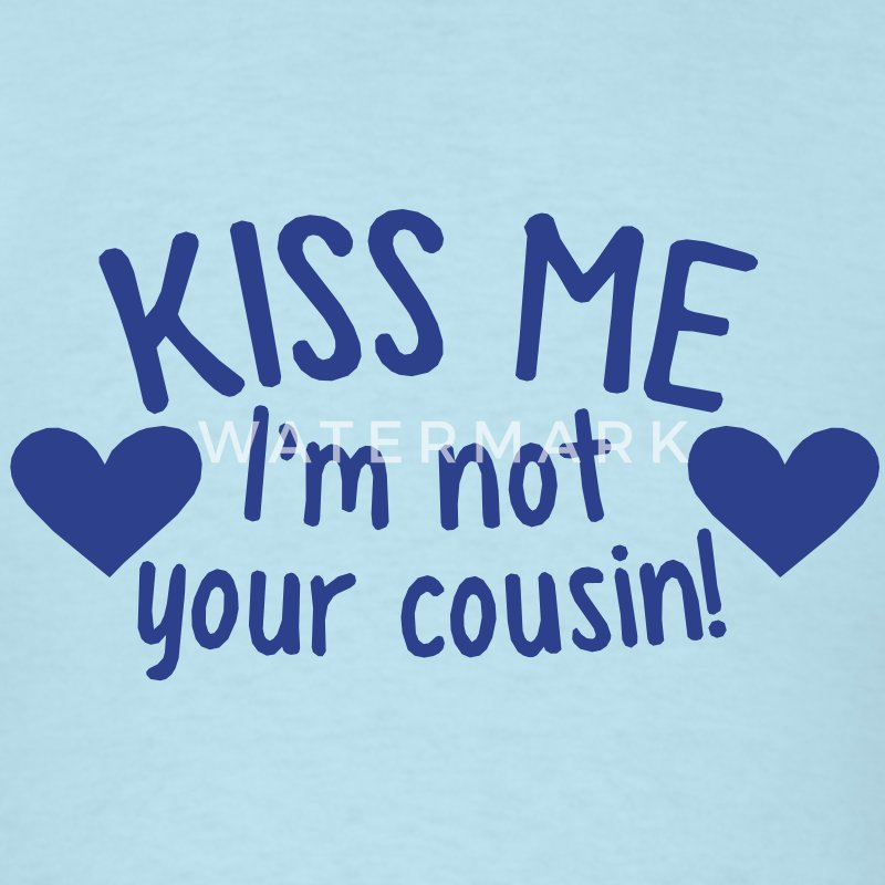 KISS ME I'm not your COUSIN! redneck funny design T-Shirts - Men's T-Shirt