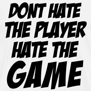 DONT HATE THE PLAYER/HATE THE GAME T-Shirts - Men's Premium T-Shirt