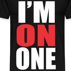 I'm on One T-Shirts - Men's Premium T-Shirt