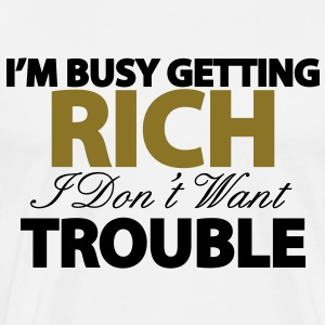 I'M BUSY GETTING RICH T-Shirts - Men's Premium T-Shirt