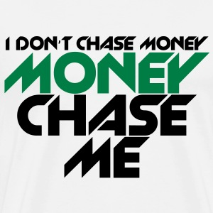 i_dont_chase_money [new] T-Shirts - Men's Premium T-Shirt