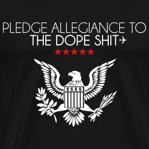pledge allegiance to the dope shit T-Shirts - Men's Premium T-Shirt
