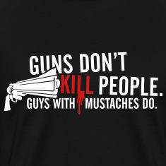 Guns Don't Kill People.