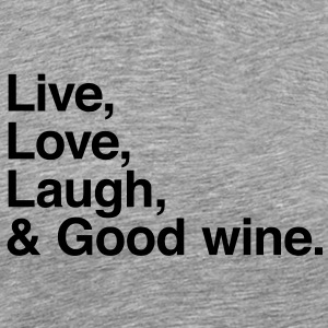 Live , love , laugh and good wine T-Shirts - Men's Premium T-Shirt