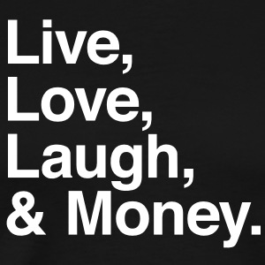 Live , love , laugh and money T-Shirts - Men's Premium T-Shirt