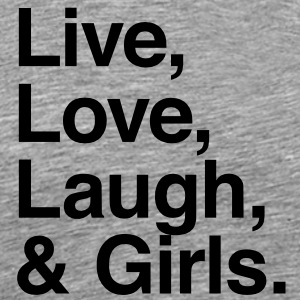 Live , love , laugh and girls T-Shirts - Men's Premium T-Shirt