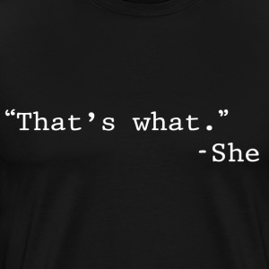 That's what she said - Men's Premium T-Shirt