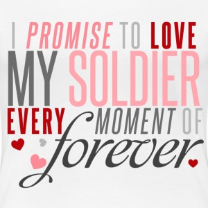 I Promise to Love my Soldier every Moment of Forever - Women's Premium T-Shirt
