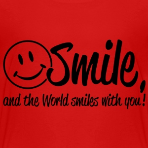 Smile, and the World smiles with you! Toddler Shirts - Toddler Premium T-Shirt