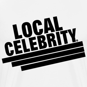 LOCAL CELEBRITY T-Shirts - Men's Premium T-Shirt