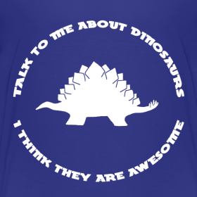 Design ~ Dinosaurs Are Awesome (Toddler Size)