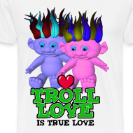 Design ~ Explicit - Troll Love Is True Love T-Shirt