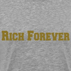 Rich Forever T-Shirts