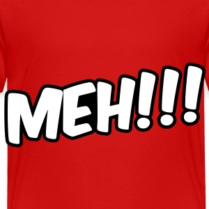 Meh!!! Toddler Shirts - Toddler Premium T-Shirt