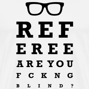 Referee are you f*cking blind T-Shirts - Men's Premium T-Shirt