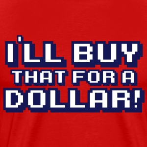 I'll buy that for a dollar! - Men's Premium T-Shirt