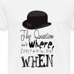 The Question Isn't WHERE Constable but WHEN - Men's Premium T-Shirt
