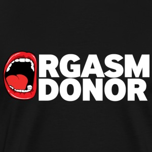 Orgasm Donor - Men's Premium T-Shirt