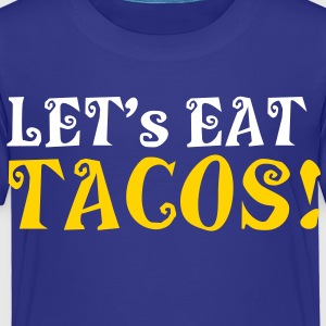 LET's EAT TACO's! funny mexican satire design Baby & Toddler Shirts - Toddler Premium T-Shirt