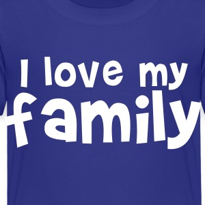I LOVE MY FAMILY  so cute! Baby & Toddler Shirts - Toddler Premium T-Shirt