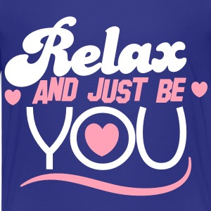 RELAX and just BE you! Baby & Toddler Shirts - Toddler Premium T-Shirt