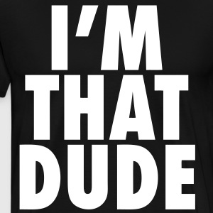 I'm That Dude T-Shirts - stayflyclothing.com - Men's Premium T-Shirt
