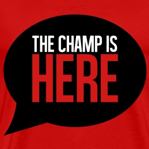 THE CHAMP IS HERE T-Shirts - Men's Premium T-Shirt