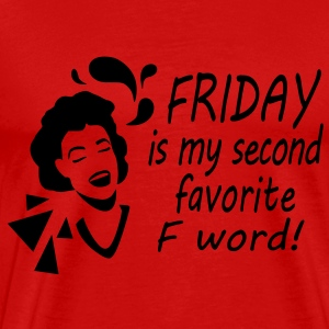 Friday is my second favorite F word! T-Shirts - Men's Premium T-Shirt