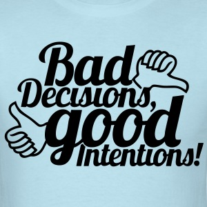 Bad Decisions Good Intentions T-Shirts - stayflyclothing.com - Men's T-Shirt