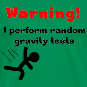 Warning! I perform randome gravity tests - Men's Premium T-Shirt