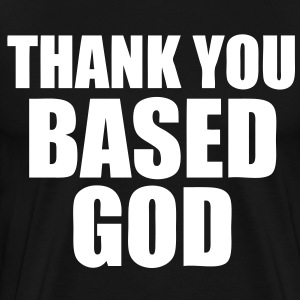 Thank You Based God T-Shirts - stayflyclothing.com - Men's Premium T-Shirt