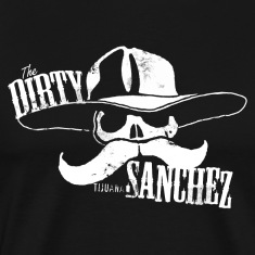 THE DIRTY SANCHEZ T-Shirts