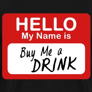 Hello My Name Is Buy Me A Drink - Men's Premium T-Shirt