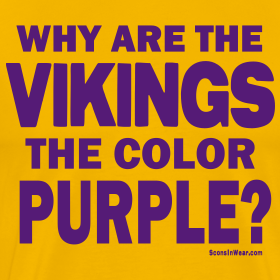 Design ~ Why the Vikings are Purple.  2-sided shirt