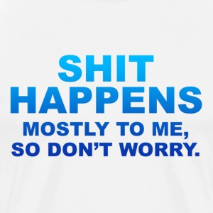 Shit Happens, Mostly To Me - Men's Premium T-Shirt