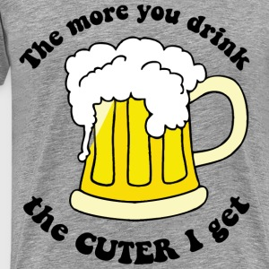 The More You Drink, The Cuter I Get T-Shirts - Men's Premium T-Shirt