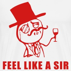 feel like a sir T-Shirts
