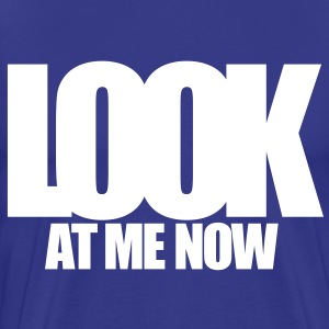 LOOK AT ME NOW T-Shirts - Men's Premium T-Shirt