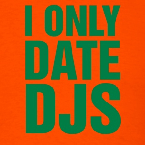 I Only Date DJs - Men's T-Shirt