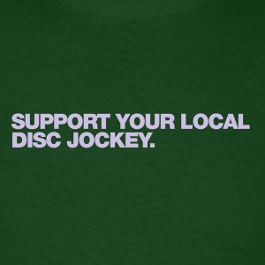 Support Your Local Disc Jockey - Men's T-Shirt