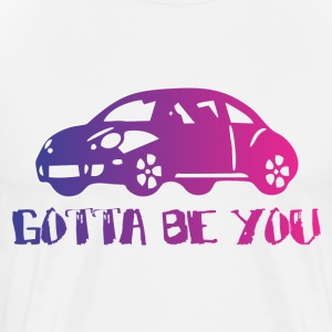 gotta_be_you T-Shirts - Men's Premium T-Shirt