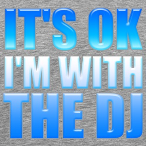 Its Ok Im With The DJ - Men's Premium T-Shirt