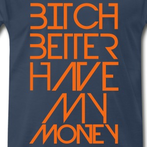 Better Have My Money - Men's Premium T-Shirt