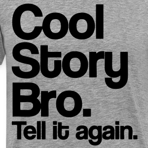 Cool Story Bro T-Shirts - stayflyclothing.com - Men's Premium T-Shirt